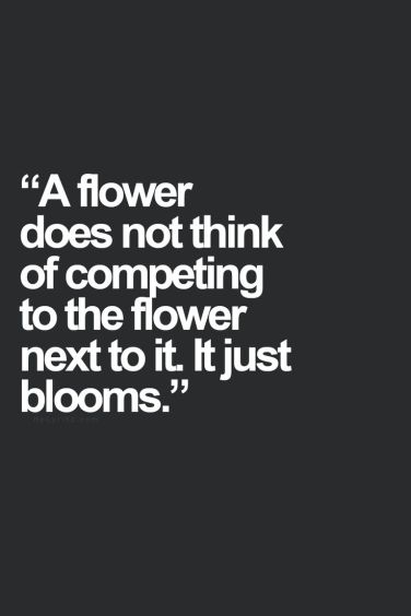 A flower does not think of competing